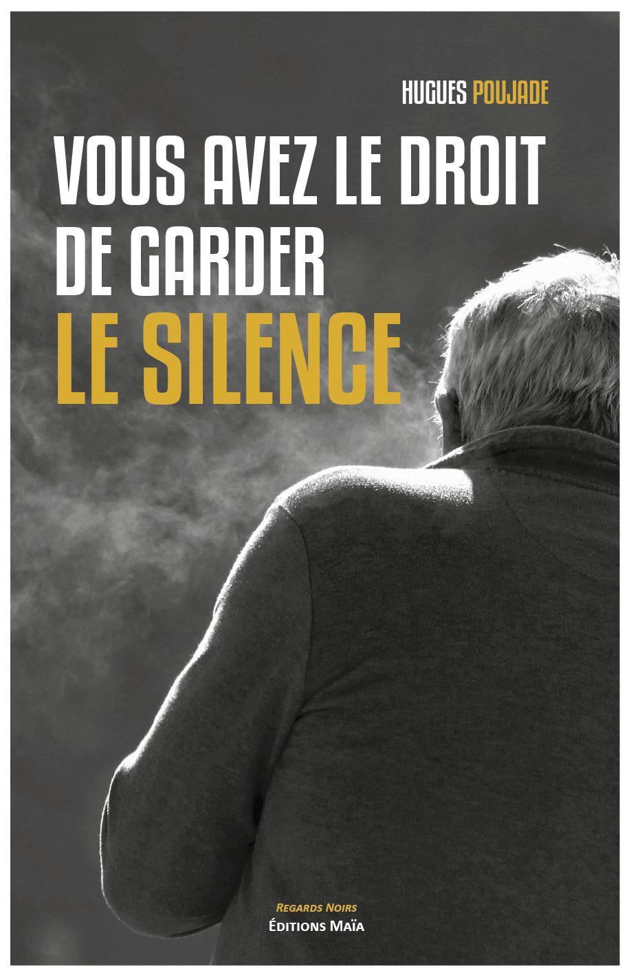 Entretien avec Hugues Poujade – Vous avez le droit de garder le silence