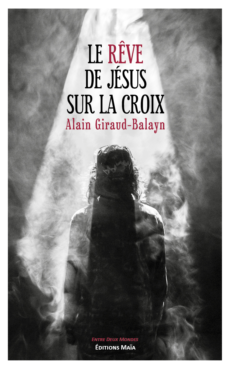 Entretien avec Alain Giraud-Balayn – Le rêve de Jésus sur la croix